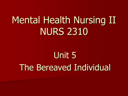 Mental Health Nursing II NURS 2310 Unit 5 The Bereaved Individual