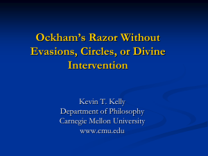 Ockham's Razor Without Evasions, Circles, or Divine Intervention Kevin T. Kelly