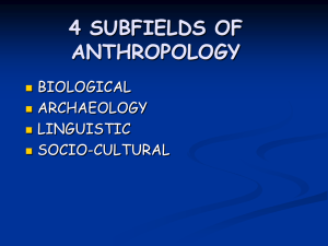 4 SUBFIELDS OF ANTHROPOLOGY BIOLOGICAL ARCHAEOLOGY