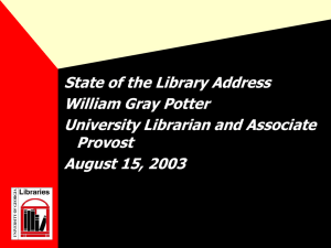 State of the Library Address William Gray Potter University Librarian and Associate Provost