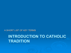 INTRODUCTION TO CATHOLIC TRADITION A SHORT LIST OF KEY TERMS