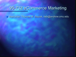 95-732 eCommerce Marketing Instructor: Thomas W. Bajzek, 