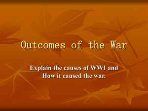 Outcomes of the War Explain the causes of WWI and