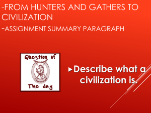 - Describe what a civilization is. -FROM HUNTERS AND GATHERS TO