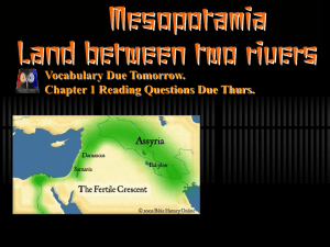 Mesopotamia Land between two rivers p. 9 Vocabulary Due Tomorrow.
