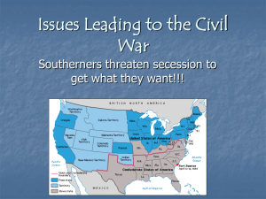 Issues Leading to the Civil War Southerners threaten secession to