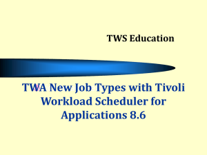 TWA New Job Types with Tivoli Workload Scheduler for Applications 8.6 TWS Education