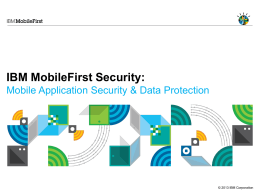 IBM MobileFirst Security: Mobile Application Security & Data Protection