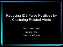 Reducing IDS False Positives by Clustering Related Alerts Mark Heckman Promia, Inc.