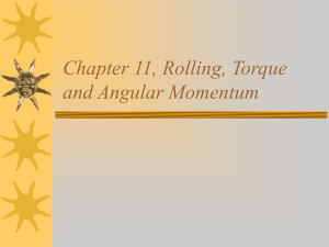 Chapter 11, Rolling, Torque and Angular Momentum