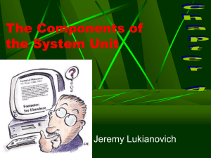 The Components of the System Unit Jeremy Lukianovich