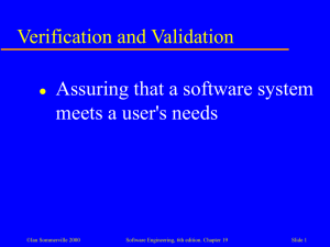 Verification and Validation Assuring that a software system meets a user's needs 