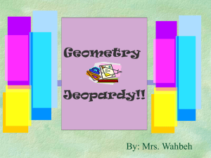 Geometry Jeopardy!! By: Mrs. Wahbeh