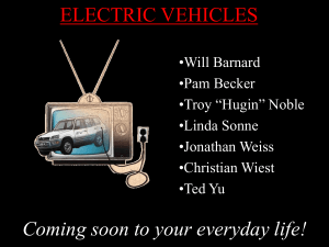 ELECTRIC VEHICLES Coming soon to your everyday life! •Will Barnard •Pam Becker