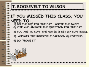 IF YOU MISSED THIS CLASS, YOU NEED TO: T. ROOSEVELT TO WILSON