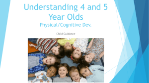 Understanding 4 and 5 Year Olds Physical/Cognitive Dev. Child Guidance