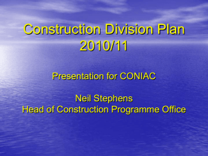 Construction Division Plan 2010/11 Presentation for CONIAC Neil Stephens