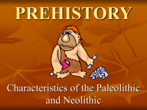 PREHISTORY Characteristics of the Paleolithic and Neolithic