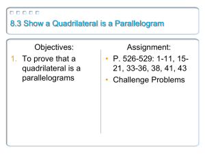 8.3 Show a Quadrilateral is a Parallelogram Objectives: Assignment: To prove that a