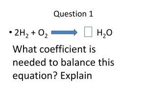 What coefficient is needed to balance this equation? Explain • 2H