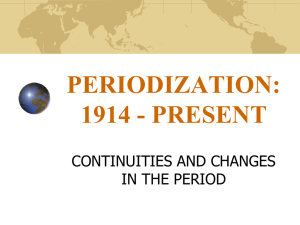 PERIODIZATION: 1914 - PRESENT CONTINUITIES AND CHANGES IN THE PERIOD