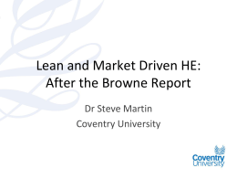 Lean and Market Driven HE: After the Browne Report Dr Steve Martin