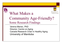 What Makes a Community Age-Friendly? Some Research Findings University of Manitoba