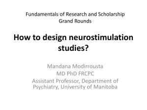 How to design neurostimulation studies? Mandana Modirrousta MD PhD FRCPC