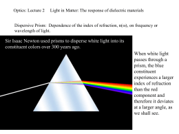 Optics: Lecture 2     Light in Matter:... Dispersive Prism:  Dependence of the index of refraction, n(),...