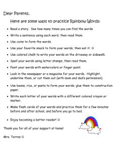 Dear Parents, Here are some ways to practice Rainbow Words: