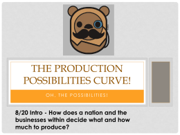 THE PRODUCTION POSSIBILITIES CURVE! businesses within decide what and how