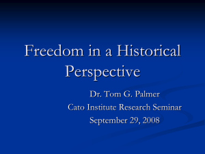 Freedom in a Historical Perspective Dr. Tom G. Palmer Cato Institute Research Seminar