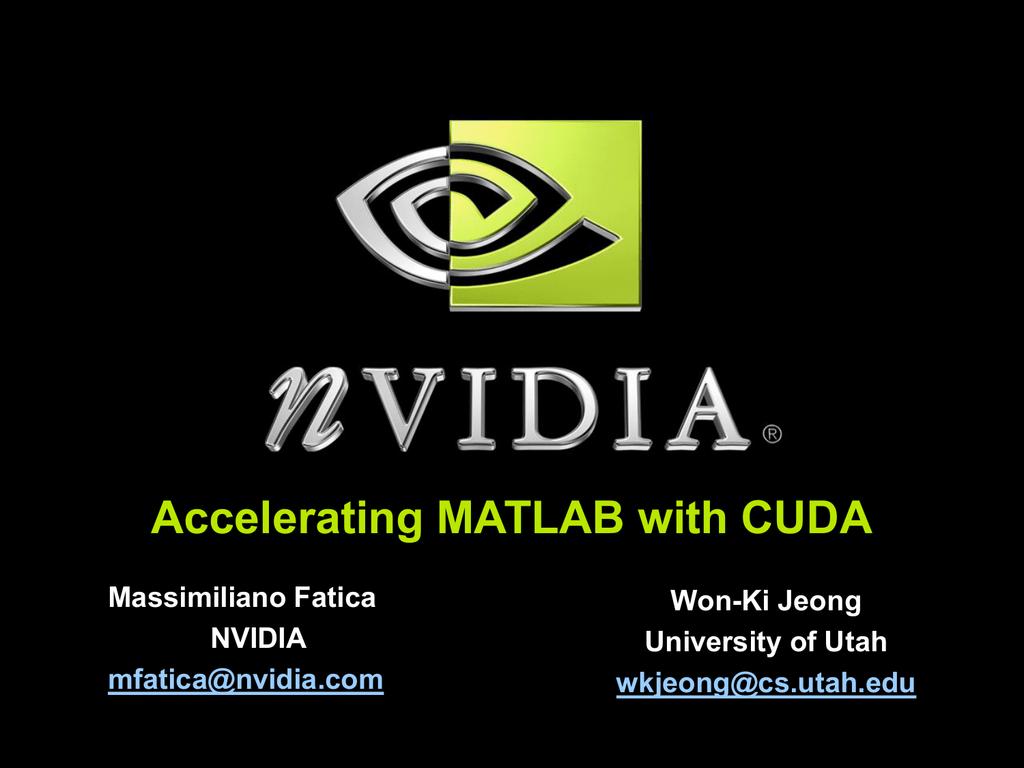 Accelerating MATLAB with CUDA Massimiliano Fatica Won-Ki