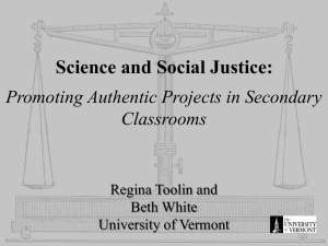 Science and Social Justice: Promoting Authentic Projects in Secondary Classrooms Regina Toolin and