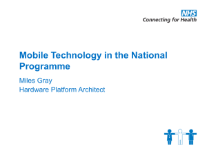 Mobile Technology in the National Programme Miles Gray Hardware Platform Architect