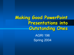 Making Good PowerPoint Presentations into Outstanding Ones AGRI 196