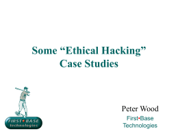 "Some ""Ethical Hacking"" Case Studies Peter Wood First"