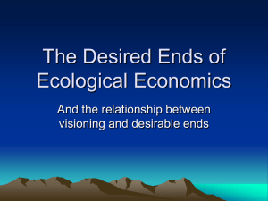 The Desired Ends of Ecological Economics And the relationship between
