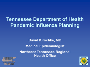Tennessee Department of Health Pandemic Influenza Planning David Kirschke, MD Medical Epidemiologist