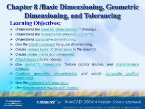 Chapter 8 /Basic Dimensioning, Geometric Dimensioning, and Tolerancing Learning Objectives: