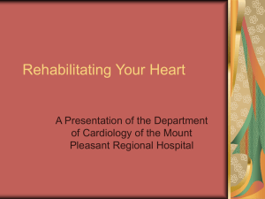 Rehabilitating Your Heart A Presentation of the Department Pleasant Regional Hospital
