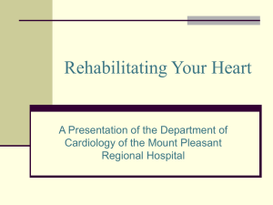 Rehabilitating Your Heart A Presentation of the Department of Regional Hospital
