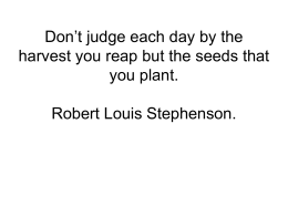 Don't judge each day by the you plant. Robert Louis Stephenson.