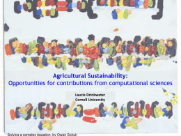 Agricultural Sustainability: Opportunities for contributions from computational sciences Laurie Drinkwater Cornell University