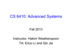 CS 6410: Advanced Systems Fall 2013 Instructor: Hakim Weatherspoon