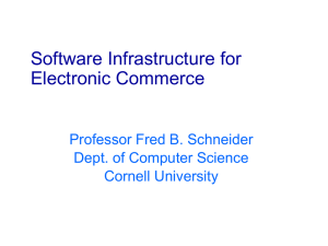 Software Infrastructure for Electronic Commerce Professor Fred B. Schneider Dept. of Computer Science