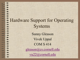 Hardware Support for Operating Systems Sunny Gleason Vivek Uppal