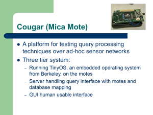 Cougar (Mica Mote) A platform for testing query processing Three tier system: