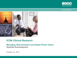 ICON Clinical Research Managing Telecommuters and Global Virtual Teams Syamala Schoemperlen