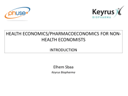 HEALTH ECONOMICS/PHARMACOECONOMICS FOR NON- HEALTH ECONOMISTS INTRODUCTION Elhem Sbaa